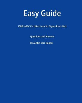 Easy Guide  Icbb Iassc Certified Lean Six SIGMA Black Belt Questions and Answers