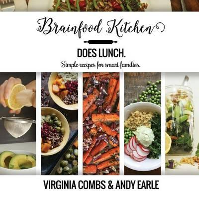 Brainfood Kitchen Does Lunch  Simple Recipes for Smart Families