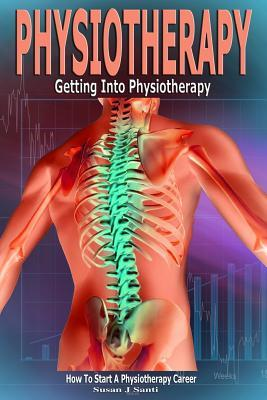 Physiotherapy  Getting Into Physiotherapy, How to Start a Physiotherapy Career
