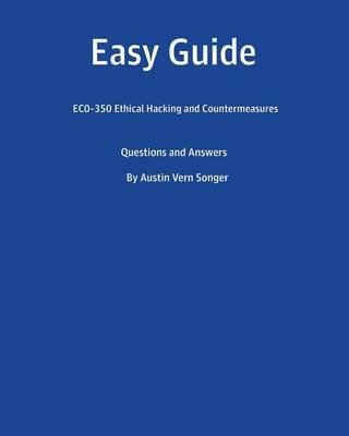 Easy Guide: Ec0-350 Ethical Hacking and Countermeasures: Questions and Answers