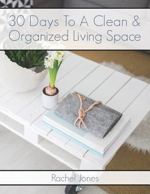 30 Days To A Clean And Organized Living Space