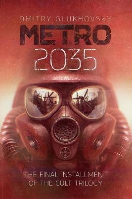 Metro 2035 : The Finale of the Metro 2033 Trilogy