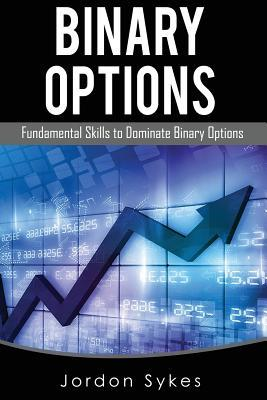 Options Trading for Beginners  Fundamental Skills to Dominate Binary Options