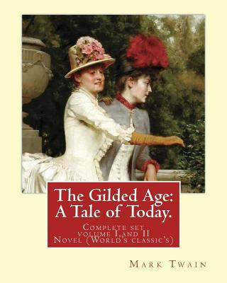 The Gilded Age  A Tale of Today. By Mark Twain and By Charles Dudley Warner (Complete Set Volume I, and II) Novel (World's Classic's)