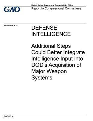 Defense Intelligence  Additional Steps Could Better Integrate Intelligence Input Into Dod's Acquisition of Major Weapon Systems