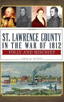 St. Lawrence County in the War of 1812  Folly and Mischief