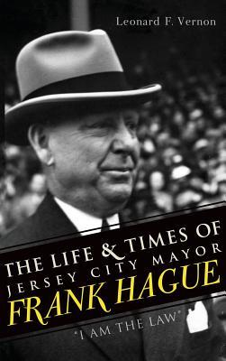 The Life & Times of Jersey City Mayor Frank Hague  I Am the Law