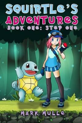 Squirtle's Adventures (Book 1)  Step One (an Unofficial Pokemon Go Diary Book for Kids Ages 6 - 12 (Preteen)