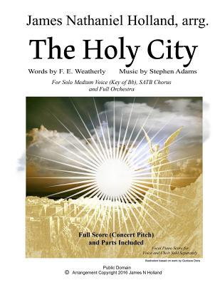 The Holy City  For Solo Medium Voice (Key of Bb) Satb Choir and Orchestra