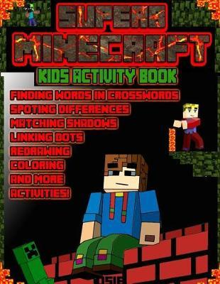 Superb Minecraft: Kids Activity Book: Puzzles, Mazes, Dots, Finding Difference, Crosswords, Math, Counting and More