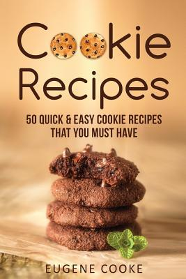 Cookie recipes  50 quick and easy cookie recipes that you must have