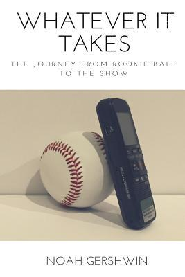 Whatever It Takes  The Journey from Rookie Ball to the Show