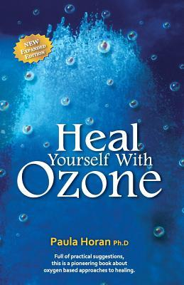 Heal Yourself with Ozone  Practical Suggestions for Oxygen Based Approaches to Healing