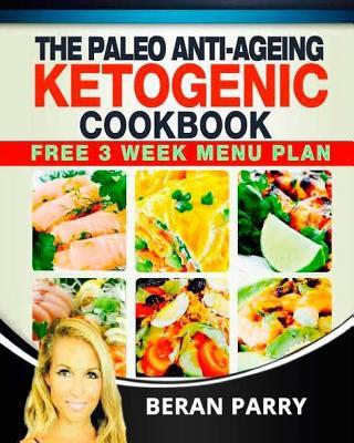 The Paleo Anti-Ageing Ketogenic Cookbook