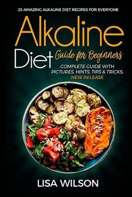 Alkaline Diet Guide for Beginners  25 Amazing Alkaline Diet Recipes for Everyone