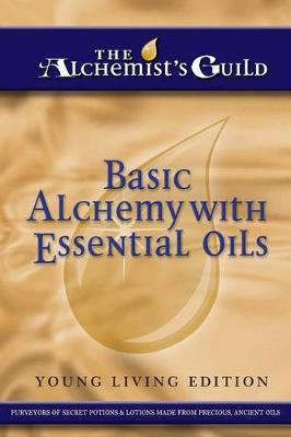 Basic Alchemy with Essential Oils  Young Living Edition