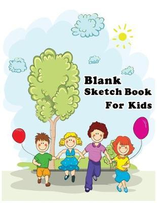 Blank Sketch Book for Kids