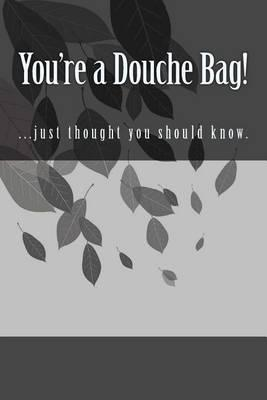 You're a Douche Bag! Lined Journal