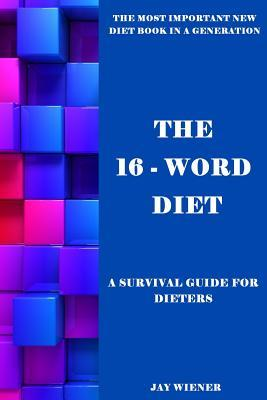 The 16-Word Diet : A Survival Guide for Dieters