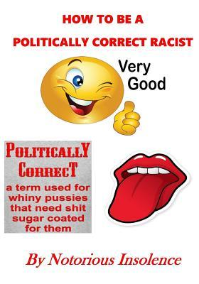 How To Be A Politically Correct Racist And Not Get Arrested By The Language Poli