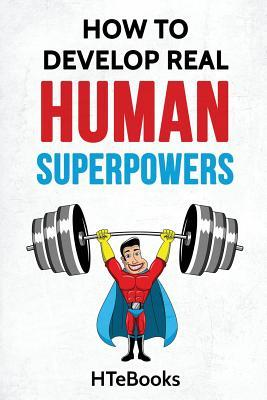 How to Develop Real Human Superpowers : Beginner's Guide