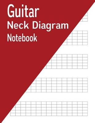 Guitar Neck Diagram Notebook  100 Pages