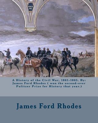 A History of the Civil War, 1861-1865. by  James Ford Rhodes ( Won the Second-Ever Pulitzer Prize for History That Year.)