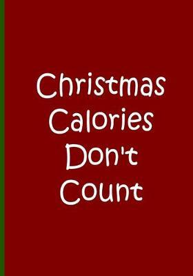 Christmas Calories Don't Count - Notebook / Journal