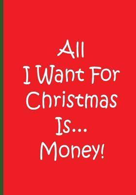 All I Want for Christmas Is...money!