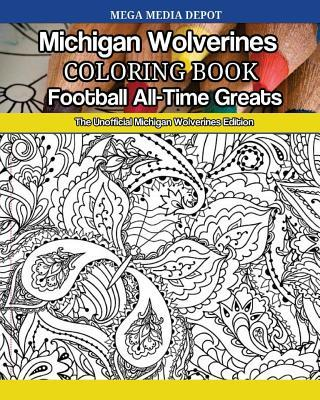 Michigan Wolverines Football All-Time Greats Coloring Book  The Unofficial Michigan Wolverines Edition