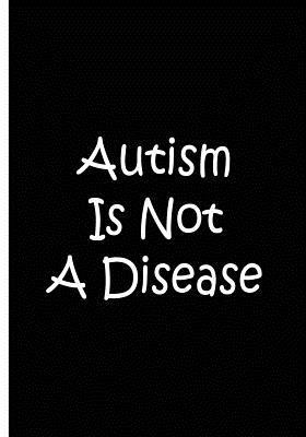 Autism Is Not a Disease Notebook / Journal