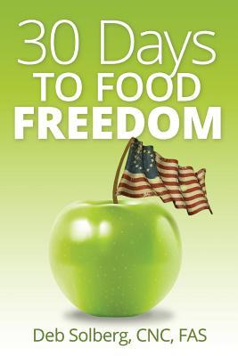 30 Days to Food Freedom : Learning to Manage Weight & Eating Behaviors Without Dieting – Debra Solberg