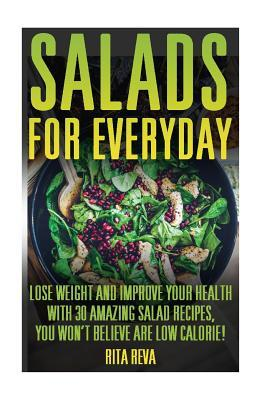 Salads for Everyday : Lose Weight and Improve Your Health with 30 Amazing Salad Recipes, You Won't Believe Are Low Calorie!: (Weight Loss Programs, Weight Loss Books, Weight Loss Plan, Easy Weight Loss, Fast Weight Loss)