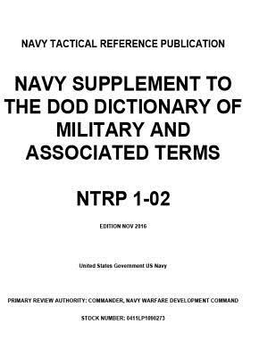 Navy Tactical Reference Publication Ntrp 1-02 Navy Supplement to the Dod Dictionary of Military and Associated Terms Nov 2016