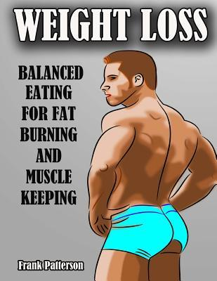 Weight Loss : Balanced Eating for Fat Burning and Muscle Keeping. – Frank Patterson