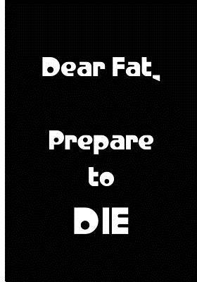 Dear Fat, Prepare to Die - Black Notebook / Extended Lined Pages / Soft Matte