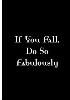 If You Fall, Do So Fabulously - Black Notebook / Extended Lined Pages / Matte