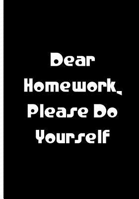 Dear Homework, Please Do Yourself - Black Notebook / Extended Lined Pages / Soft
