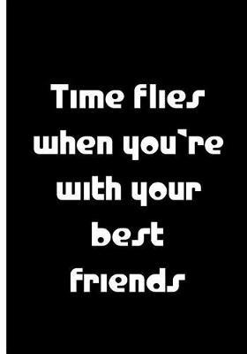 Time Flies When You're With You're Best Friends - Black Notebook / Lined Pages
