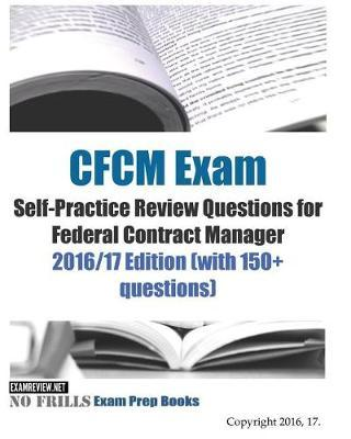 CFCM Exam Self-Practice Review Questions for Federal Contract Manager 2016/17