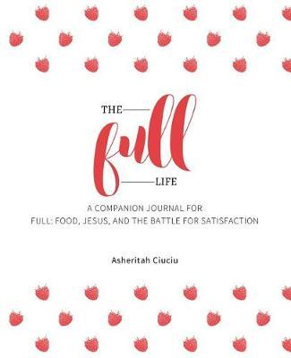 The Full Life  A companion journal for Full Food, Jesus, and the Battle for Satisfaction