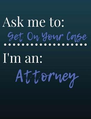 Ask Me to Get on Your Case Attorney Composition Book