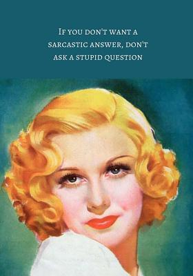 If You Don't Want a Sarcastic Answer, Don't Ask a Stupid Question Journal