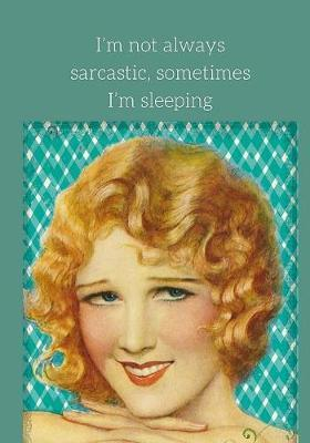 I'm Not Always Sarcastic. Sometimes I'm Sleeping Journal