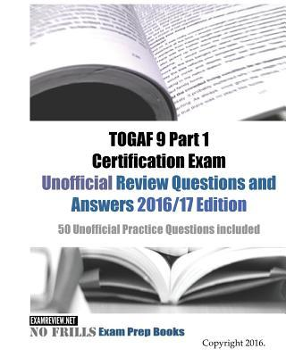 TOGAF 9 Part 1 Certification Exam Unofficial Review Questions and Answers 2016/17 Edition