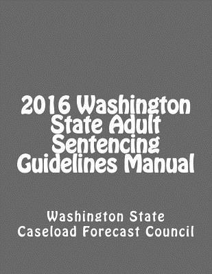 2016 Washington State Adult Sentencing Guidelines Manual