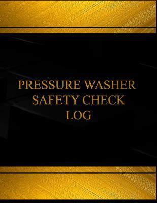 Pressure Washer Safety Check Log (Log Book, Journal - 125 Pgs, 8.5 X 11 Inches): Pressure Washer Safety Check Logbook (Black Cover, X-Large)