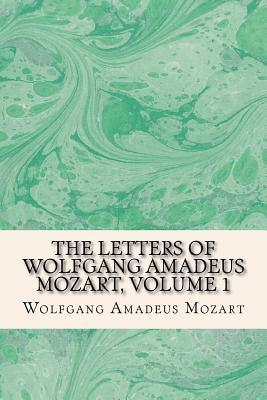 The Letters of Wolfgang Amadeus Mozart, Volume 1