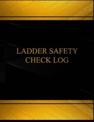 Ladder Safety Check Log (Log Book, Journal - 125 Pgs, 8.5 X 11 Inches): Ladder Safety Check Logbook (Black Cover, X-Large)