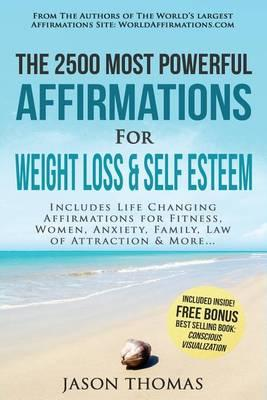 Affirmation the 2500 Most Powerful Affirmations for Weight Loss & Self Esteem : Includes Life Changing Affirmations for Fitness, Women, Anxiety, Family, Law of Attraction & More